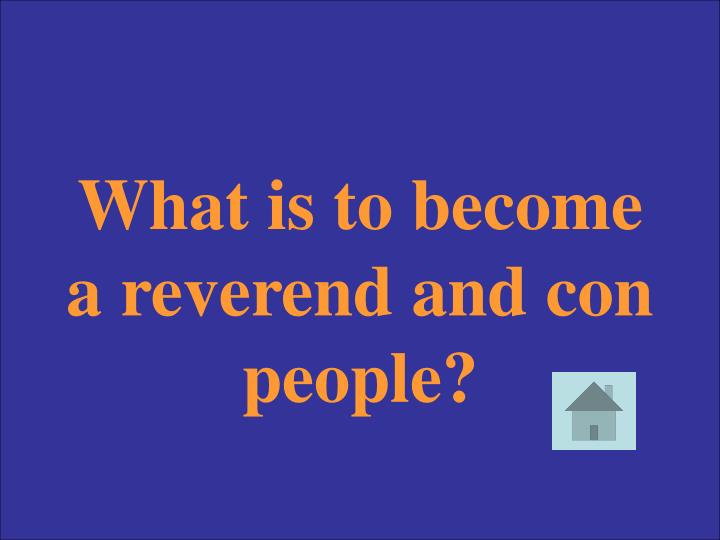 What is to become a reverend and con people?
