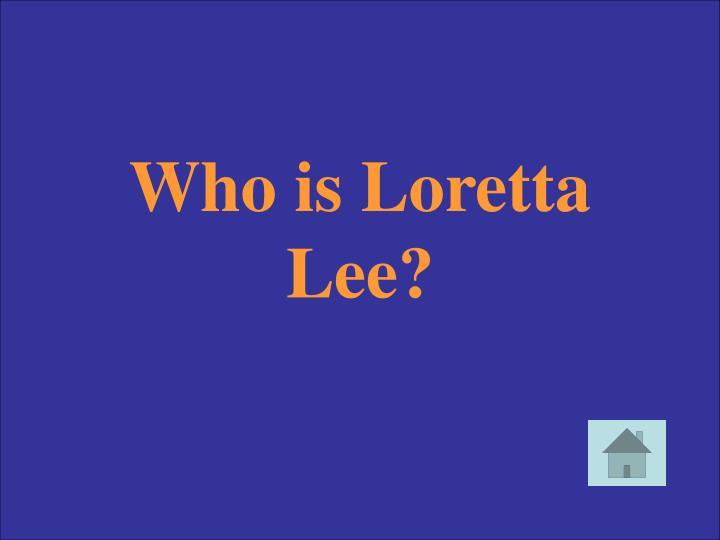 Who is Loretta Lee?
