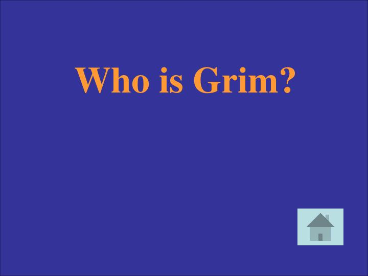 Who is Grim?