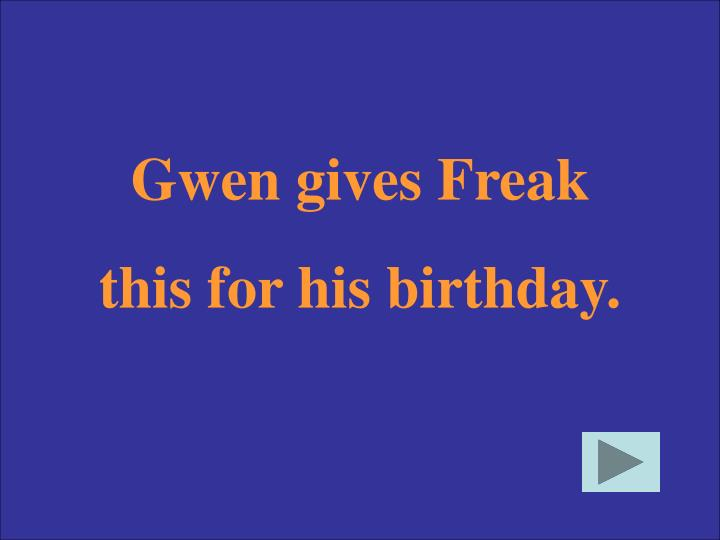 Gwen gives Freak