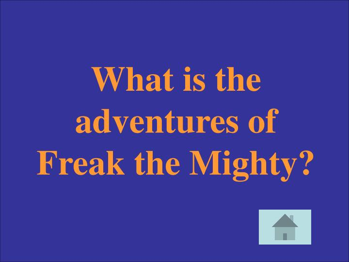 What is the adventures of Freak the Mighty?