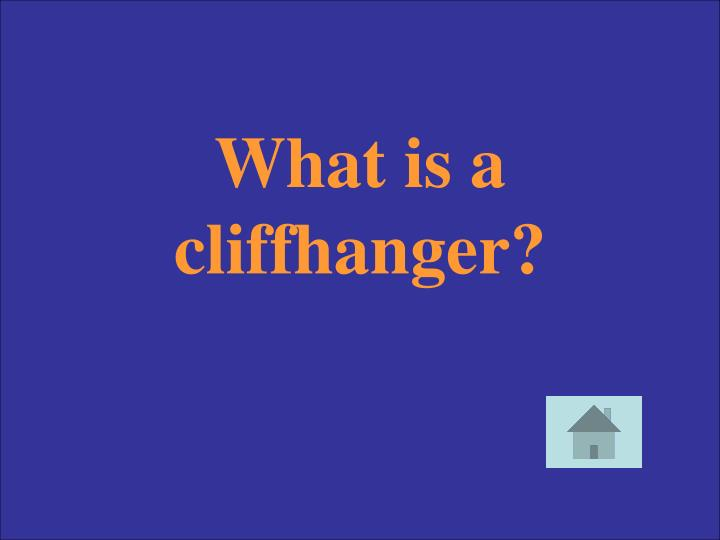 What is a cliffhanger?