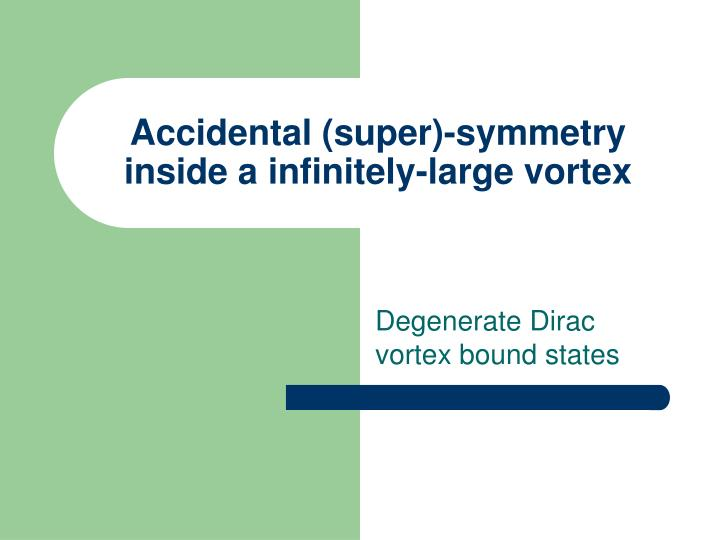 Accidental (super)-symmetry inside a infinitely-large vortex