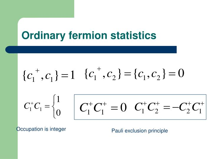 Ordinary fermion statistics