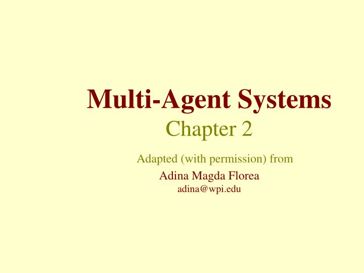 Multi agent systems chapter 2 adapted with permission from adina magda florea adina@wpi edu