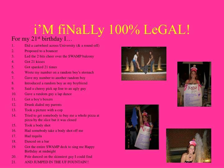 i'M fiNaLLy 100% LeGAL!