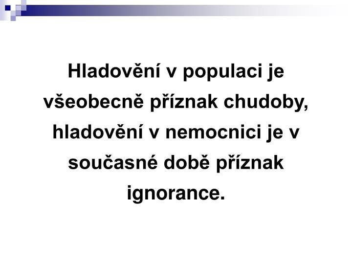 Hladovění v populaci je všeobecně příznak chudoby, hladovění v nemocnici je v současné době příznak ignorance.