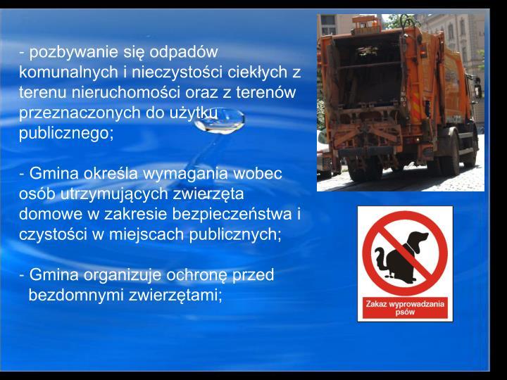 pozbywanie si odpadw komunalnych i nieczystoci ciekych z terenu nieruchomoci oraz z terenw przeznaczonych do uytku publicznego;