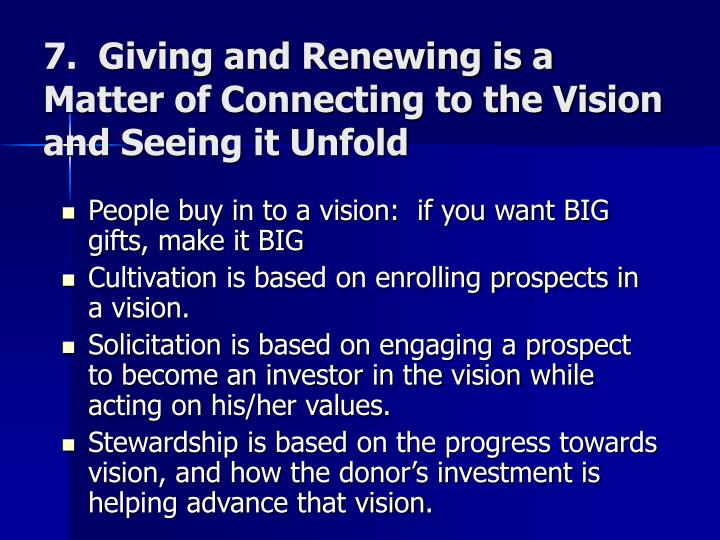 7.  Giving and Renewing is a Matter of Connecting to the Vision and Seeing it Unfold