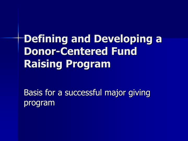 Defining and Developing a Donor-Centered Fund Raising Program