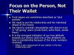 focus on the person not their wallet