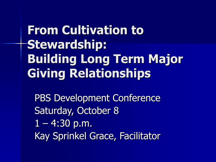 From cultivation to stewardship building long term major giving relationships