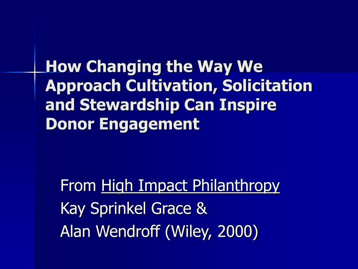 How Changing the Way We Approach Cultivation, Solicitation and Stewardship Can Inspire Donor Engagement
