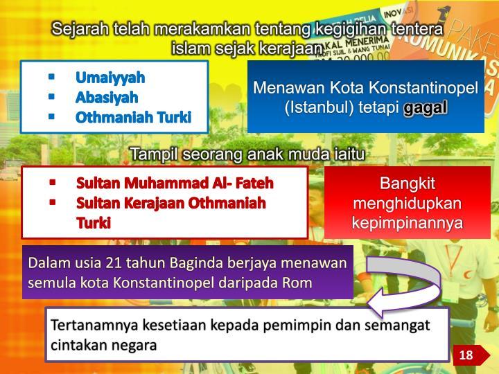 Sejarah telah merakamkan tentang kegigihan tentera islam sejak kerajaan