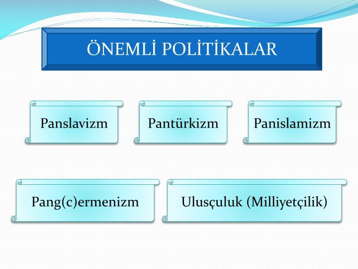 ÖNEMLİ POLİTİKALAR