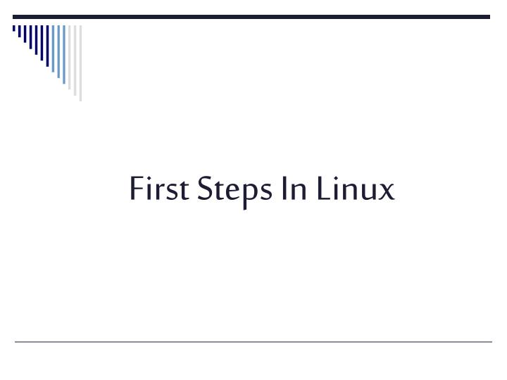 First Steps In Linux