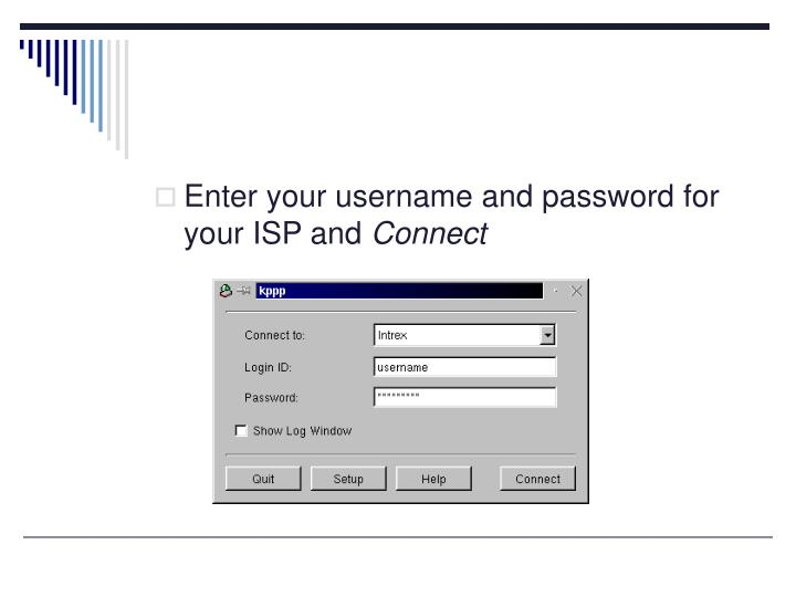 Enter your username and password for your ISP and