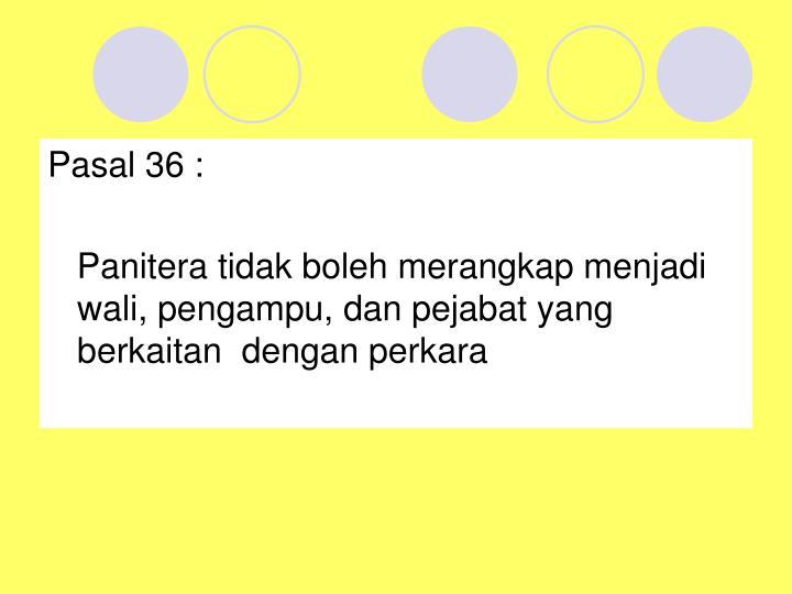 Pasal 36 :