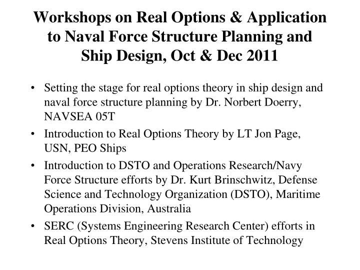 Workshops on Real Options & Application to Naval Force Structure Planning and Ship Design, Oct & Dec 2011
