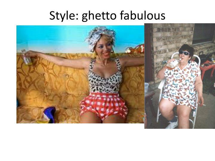 Style: ghetto fabulous
