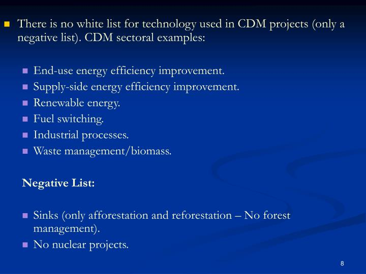 There is no white list for technology used in CDM projects (only a negative list). CDM sectoral examples: