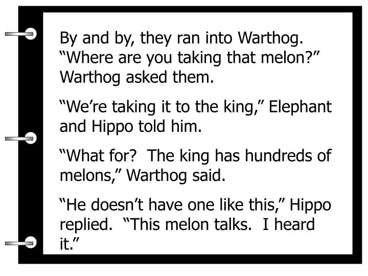 """By and by, they ran into Warthog.  """"Where are you taking that melon?"""" Warthog asked them."""