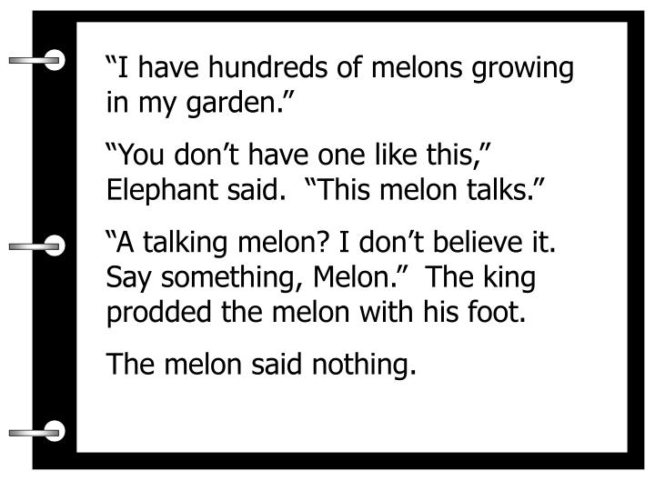 """""""I have hundreds of melons growing in my garden."""""""