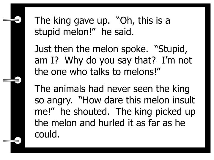 """The king gave up.  """"Oh, this is a stupid melon!""""  he said."""