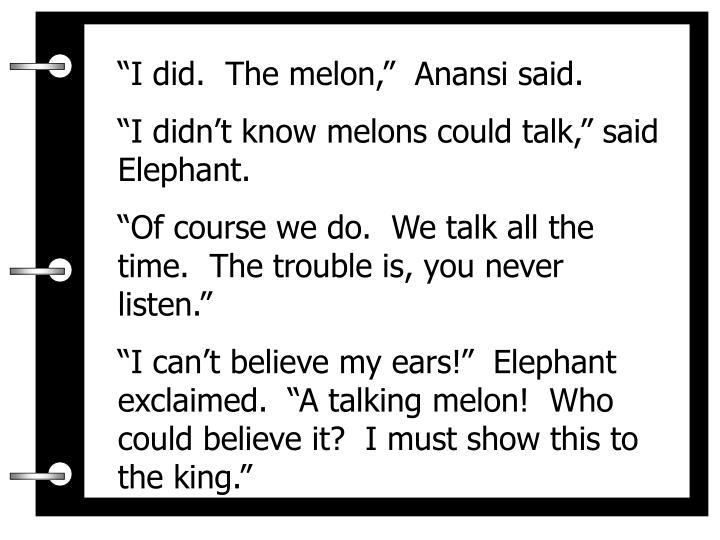 """""""I did.  The melon,""""  Anansi said."""