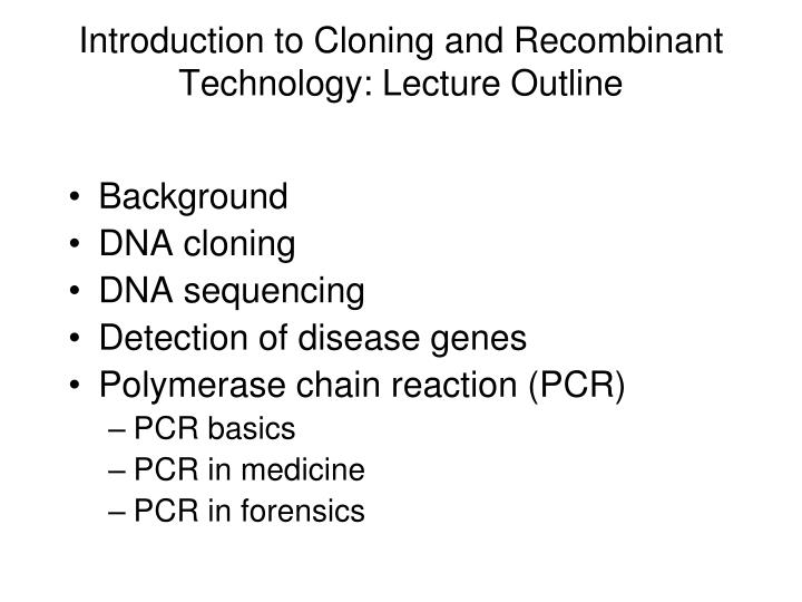 Introduction to cloning and recombinant technology lecture outline