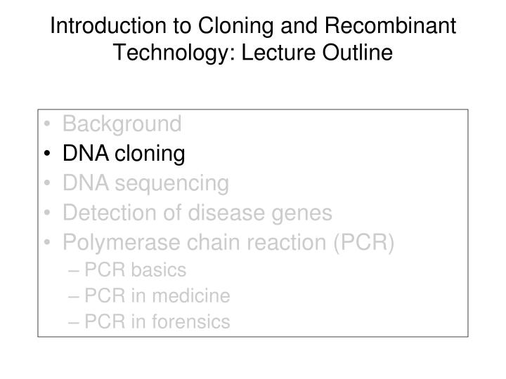 Introduction to Cloning and Recombinant Technology: Lecture Outline