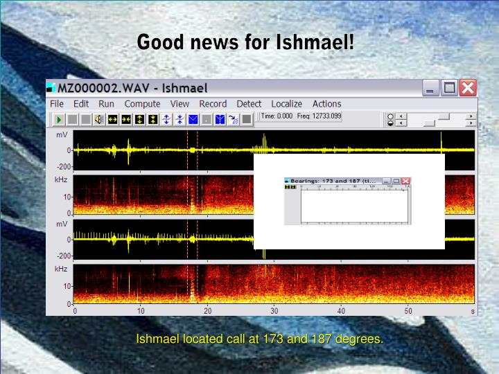 Good news for Ishmael!