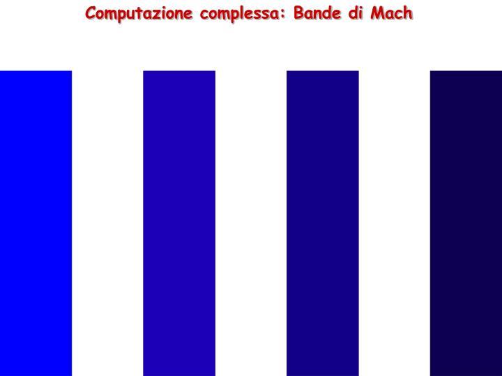 Computazione complessa: Bande di Mach