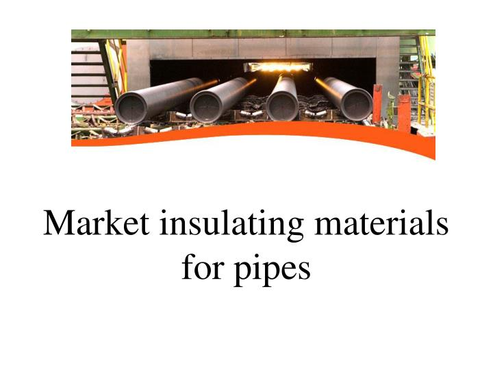 Market insulating materials for pipes
