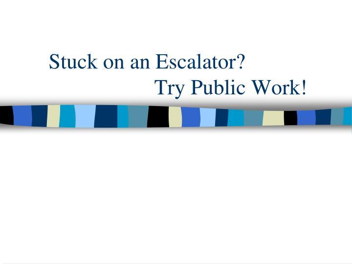 Stuck on an Escalator?
