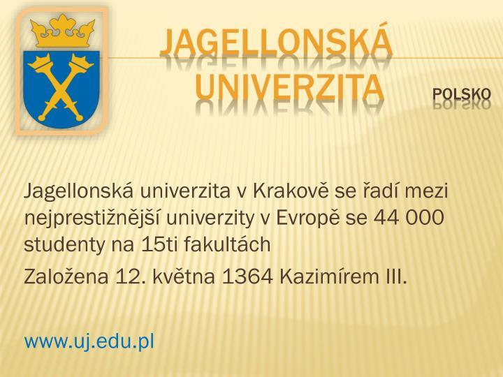 Jagellonská univerzita v Krakově se řadí mezi nejprestižnější univerzity v Evropě se 44 000 studenty na 15ti fakultách
