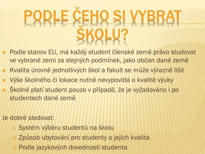 Podle stanov EU, má každý student členské země právo studovat ve vybrané zemi za stejných podmínek, jako občan dané země