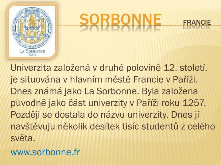 Univerzita založená vdruhé polovině 12. století,  je situována vhlavním městě Francie vPaříži. Dnes známá jako La Sorbonne. Byla založena původně jako část univerzity v Paříži roku 1257. Později se dostala do názvu univerzity. Dnes jí navštěvuju několik desítek tisíc studentů zcelého světa.