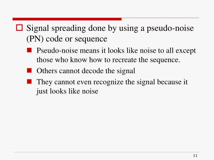 Signal spreading done by using a pseudo-noise (PN) code or sequence