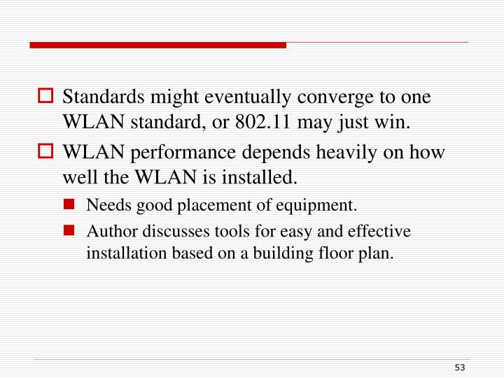 Standards might eventually converge to one WLAN standard, or 802.11 may just win.