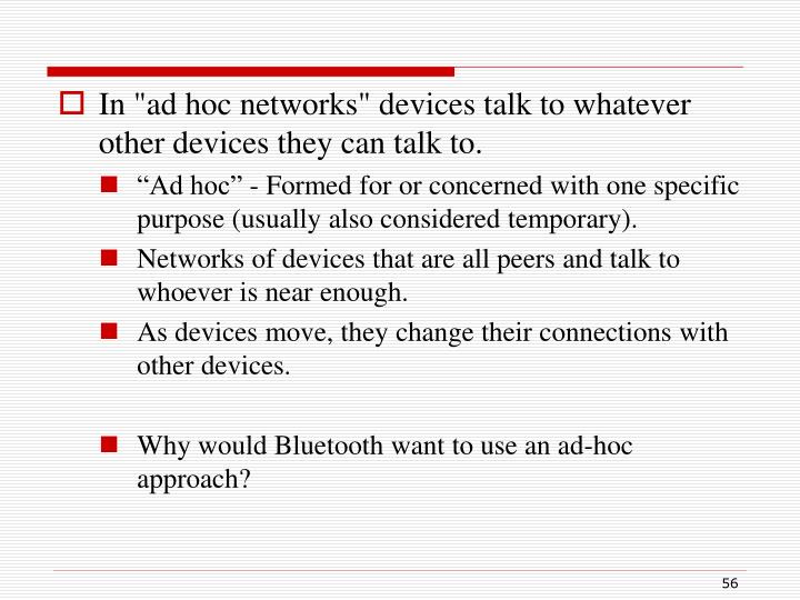 "In ""ad hoc networks"" devices talk to whatever other devices they can talk to."