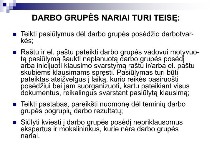 DARBO GRUPĖS NARIAI TURI TEISĘ: