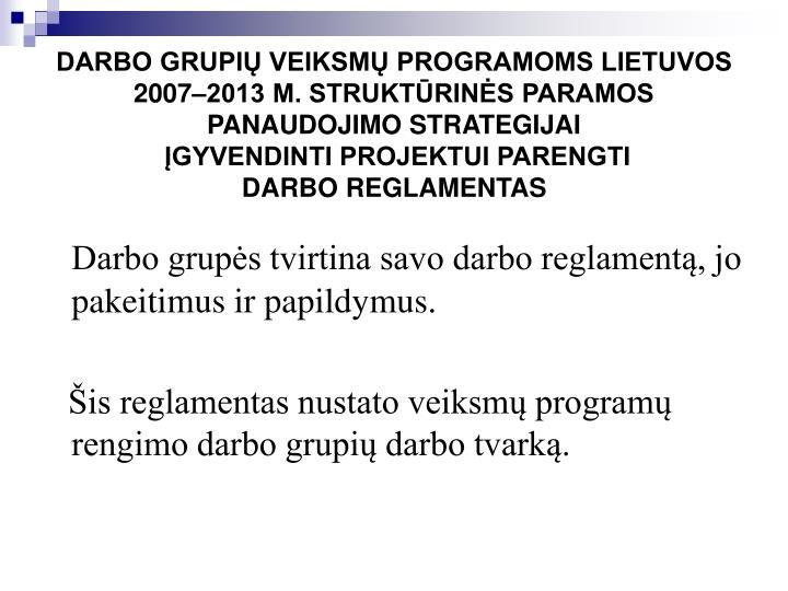 DARBO GRUPIŲ VEIKSMŲ PROGRAMOMS LIETUVOS 2007–2013 M. STRUKTŪRINĖS PARAMOS PANAUDOJIMO STRATEGIJAI