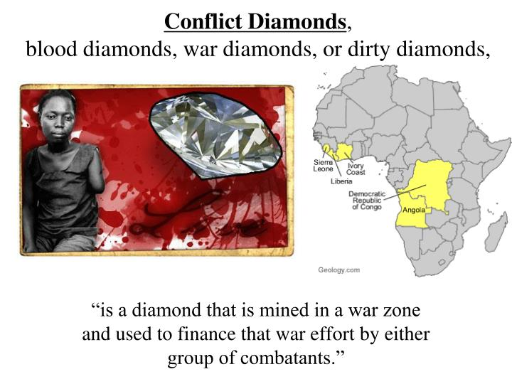 Conflict diamonds blood diamonds war diamonds or dirty diamonds