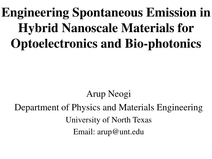 Engineering Spontaneous Emission in Hybrid Nanoscale Materials for Optoelectronics and Bio-photonics