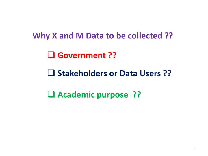 Why X and M Data to be collected ??