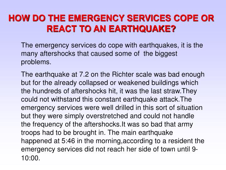 HOW DO THE EMERGENCY SERVICES COPE OR REACT TO AN EARTHQUAKE?