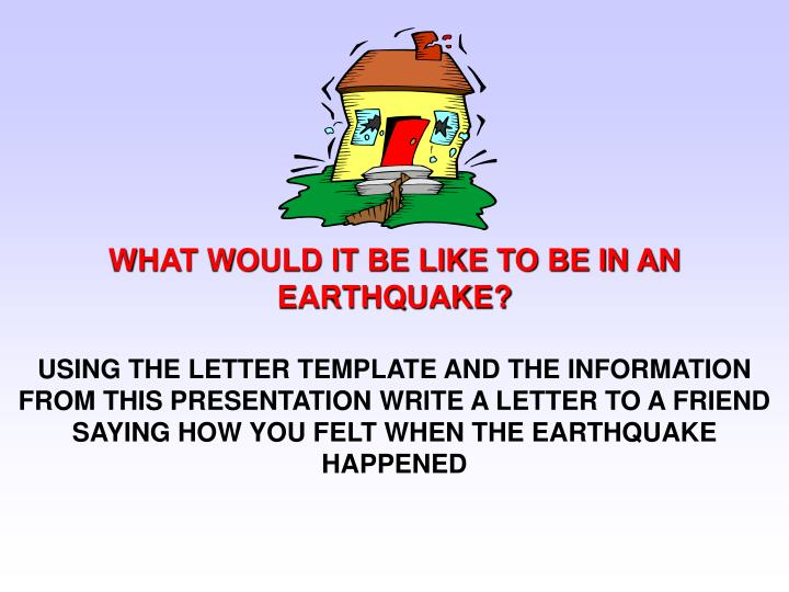 WHAT WOULD IT BE LIKE TO BE IN AN EARTHQUAKE?