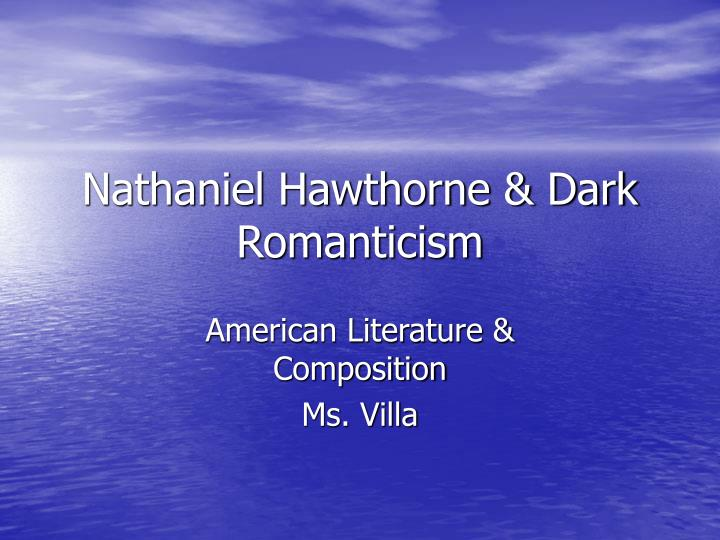 gloomy and dark style of writing of nathaniel hawthorne Hawthorne writing style: nathaniel hawthorne was a prominent early although nathaniel hawthorne's writing style was often viewed explored an interesting human psychology through his exploration of the dark side of human consciousness (magill:1 841.
