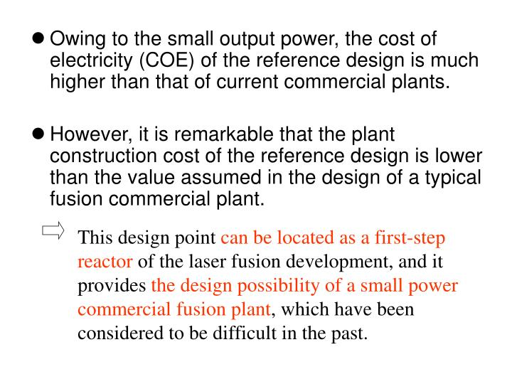 Owing to the small output power, the cost of electricity (COE) of the reference design is much higher than that of current commercial plants.
